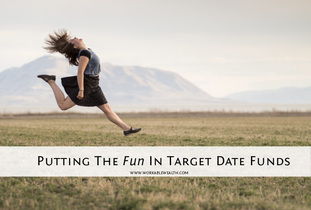 Putting The Fun In Target Date Funds
