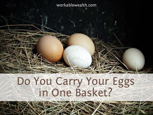 Are You Carrying Your Eggs in One Basket?