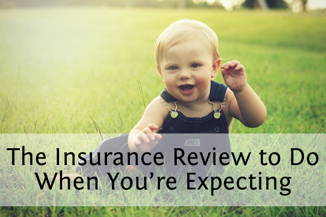 Expecting a Baby? Do This Insurance Review First