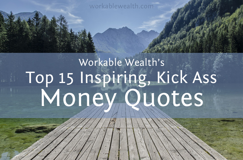 15 Ultra Inspiring & Kick Ass Money Quotes to Keep Your Finances in Tact